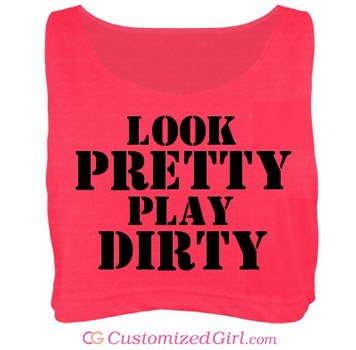 Look Pretty Play Dirty Custom Crop Top