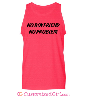 No boyfriend no problem shirt