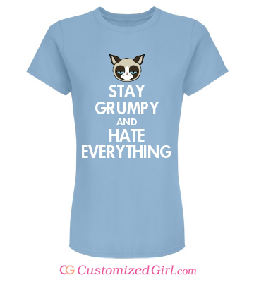 Stay grumpy and hate everything custom shirt