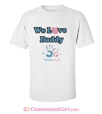 We Love Daddy Custom Shirt