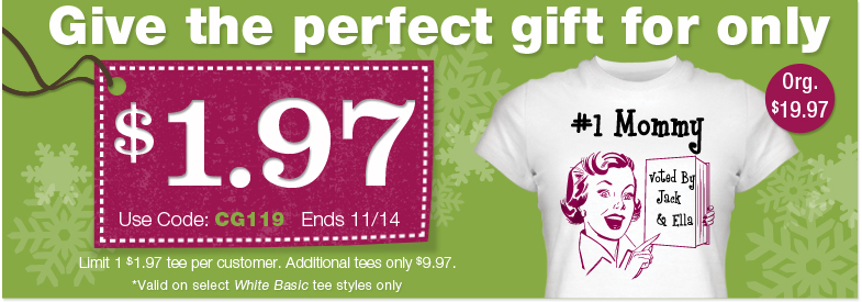 Pre Holiday Sale, Tee for only $1.97! Use coupon code CG119 at checkout!