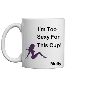 Too Sexy Mug 11oz Ceramic Coffee Mug