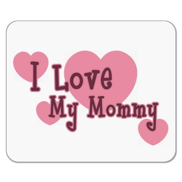 Love My Mommy Mouse Pad Mousepad