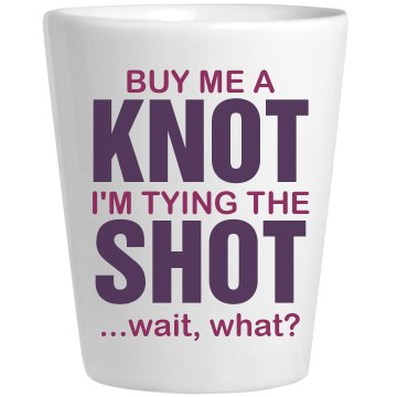Buy Me a Knot, No, Shot Ceramic Shotglass
