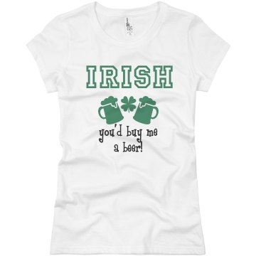 Irish You&#x27;d Buy Me A Beer Junior Fit Basic Bella Favorite Tee