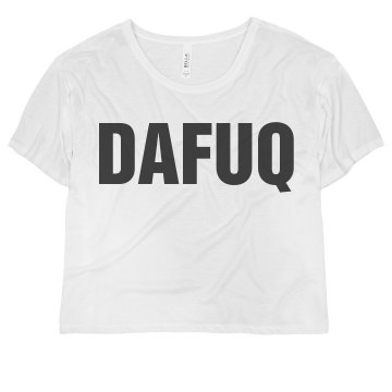 Dafuq Text Top Misses Bella Flowy Boxy Lightweight Crop Tee