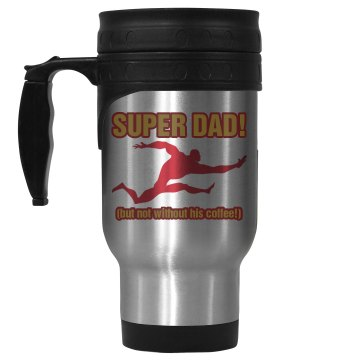 Super Dad Needs Coffee 14oz Stainless Steel Travel Mug
