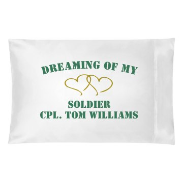 Dreaming Of My Soldier Pillowcase