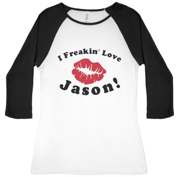 I Freakin&#x27; Love Jason! Junior Fit Bella 1x1 Rib 3&#x2F;4 Sleeve Raglan Tee