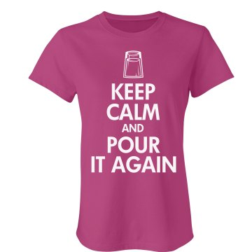 Keep Calm Pour It Again  Junior Fit Bella Sheer Longer Length Rib Tee