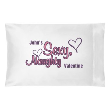 Sexy, Naughty Valentine Pillowcase