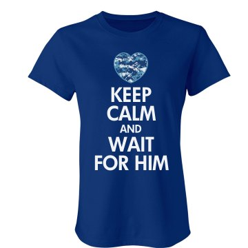 Keep Calm &amp; Wait For Him Misses Relaxed Fit Anvil V-Neck Tee