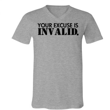 Excuse Is Invalid Unisex American Apparel Fine Jersey V-Neck Tee