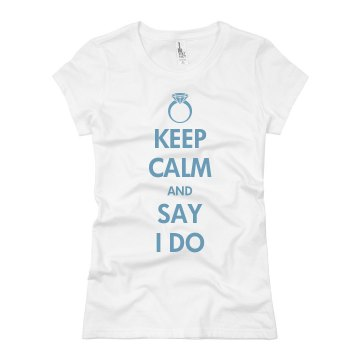 Keep Calm And Say I Do Junior Fit Basic Bella Favorite Tee