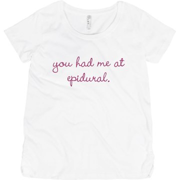 You Had Me At Epidural Maternity LA T Sportswear Tee
