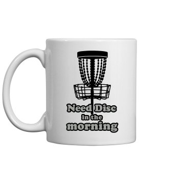 Need Disc Every Morning 11oz Ceramic Coffee Mug