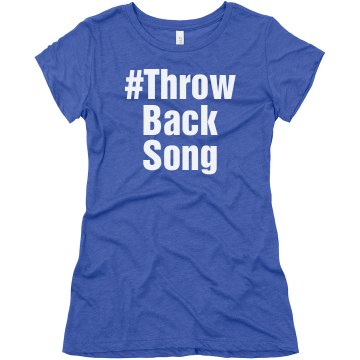Throw Back Song Hashtag Junior Fit Bella Triblend Tee