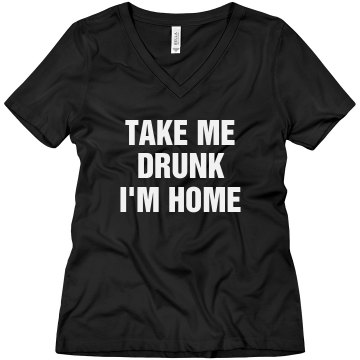 Take Me Drunk I'm Home Misses Relaxed Fit Anvil V-Neck Tee