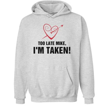 Too Late Mike, I'm Taken! Unisex Hanes Ultimate Cotton Heavyweight Hoodie