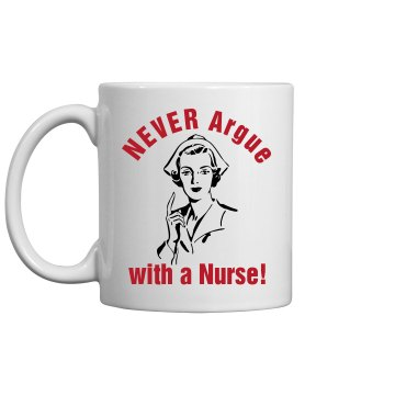Never Argue Nurse Mug 11oz Ceramic Coffee Mug