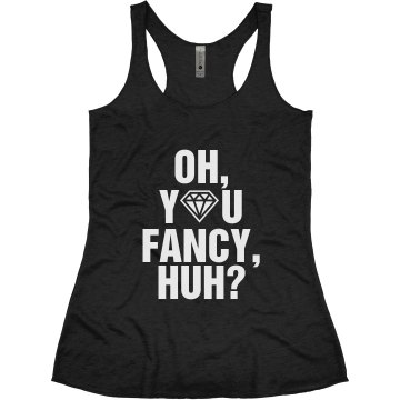 Oh, You Fancy, Huh? Junior Fit Bella Triblend Racerback Tank