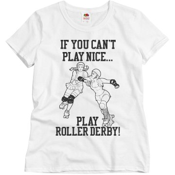 If  You Can't Play Nice Junior Fit Bella Crewneck Jersey Tee