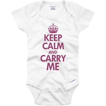Keep Calm and Carry Me Infant Gerber Onesies