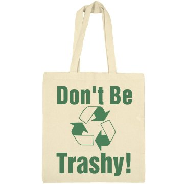 Don't Be Trashy Tote Liberty Bags Canvas Tote