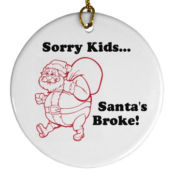 Santa's Broke Ornament Porcelain Circle Ornament