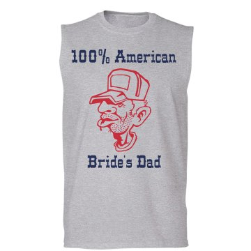 100% American Bride Dad Unisex Gildan Ultra Cotton Sleeveless Tee