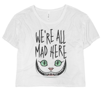 We're All Mad Here Misses Bella Flowy Boxy Lightweight Crop Tee