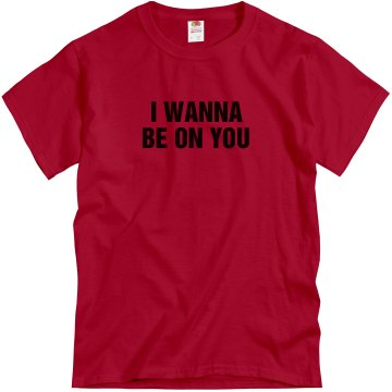 I Wanna Be On You Unisex Gildan Heavy Cotton Crew Neck Tee