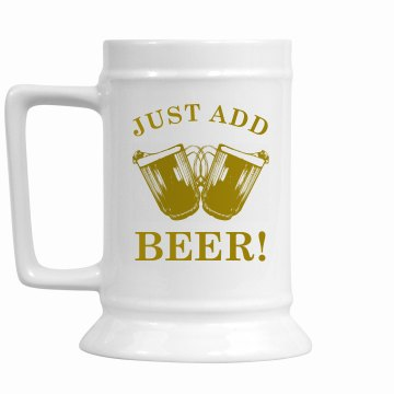 Just Add Beer Stein 16oz Ceramic Stein