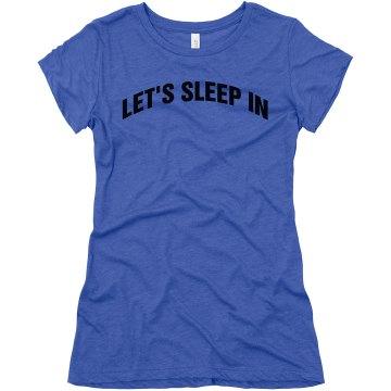 Let&#x27;s Sleep in Tee Junior Fit Bella Triblend Tee
