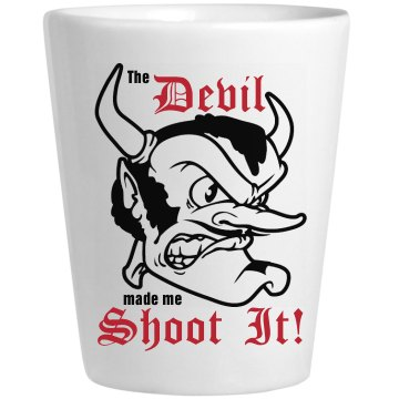Devil Made Me Shoot It Ceramic Shotglass