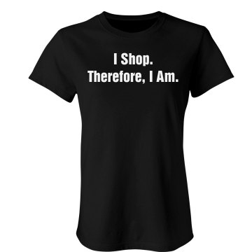 I Shop Therefore I Am Junior Fit American Apparel Fine Jersey Tee