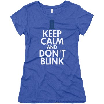 Keep Calm Don&#x27;t Blink Junior Fit Bella Triblend Tee