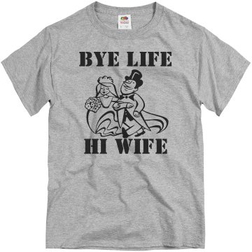 Bye Life Hi Wife Unisex Basic Gildan Heavy Cotton Crew Neck Tee