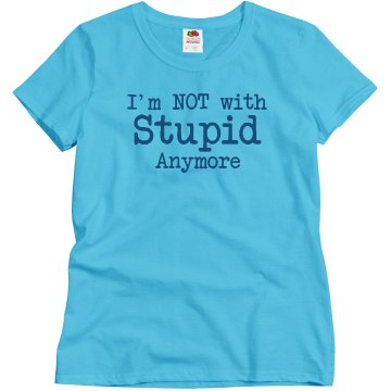 Not With Stupid Text Tee Misses Relaxed Fit Basic Gildan Ultra Cotton Tee
