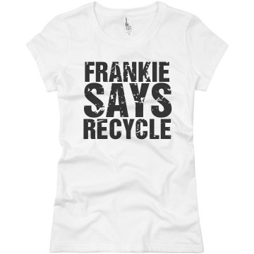 Frankie Says Recycle Junior Fit Basic Bella Favorite Tee