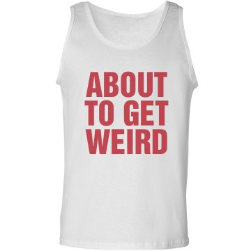 About To Get Weird Unisex Gildan Ultra Cotton Tank Top