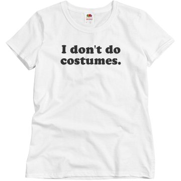I Don't Do Costumes Junior Fit Bella Crewneck Jersey Tee