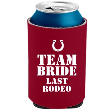 Team Bride Last Rodeo The Official KOOZIE Can Kooler