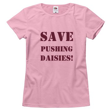 Save Pushing Daisies! Misses Relaxed Fit Basic Gildan Ultra Cotton Tee