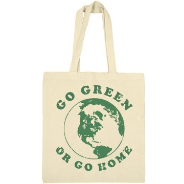 Go Green Or Go Home Tote Liberty Bags Canvas Tote