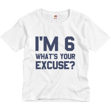 I'm 6 What's Your Excuse? Youth Basic Gildan Ultra Cotton Crew Neck Tee