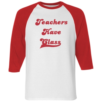 Teachers Have Class Unisex Anvil 3/4 Sleeve Raglan Baseball Tee