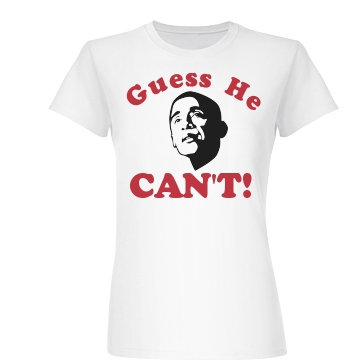 Anti Obama Guess He Can't Junior Fit Basic Bella Favorite Tee