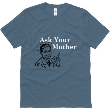 Ask Your Mother T-shirt Unisex Canvas Jersey Tee