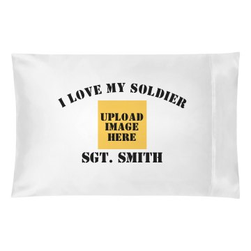 I Love My Soldier Pillowcase